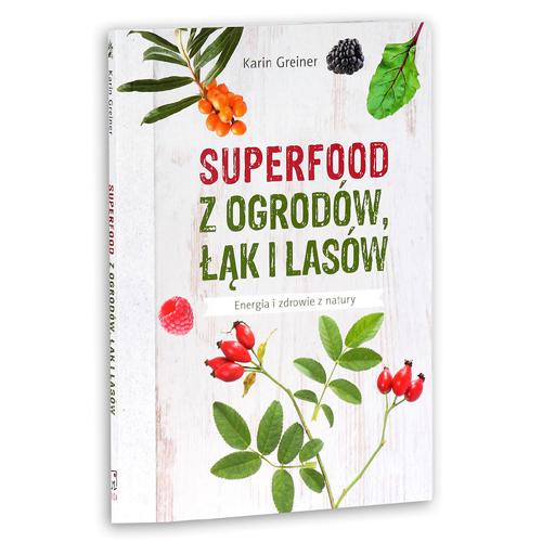 superfood z ogrodów łąki i lasów