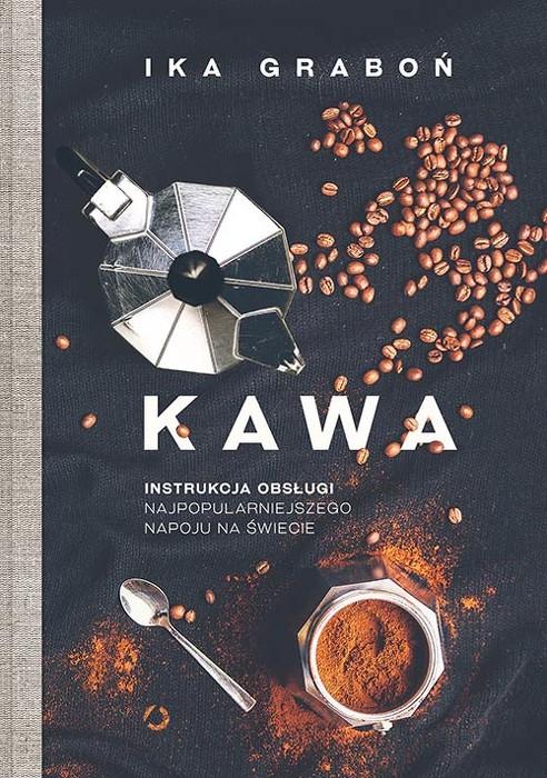 Kawa. Instrukcja obsługi najpopularniejszego napoju na świecie